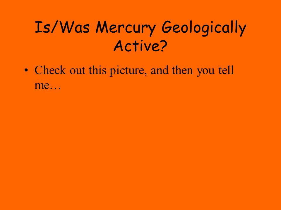 Is/Was Mercury Geologically Active