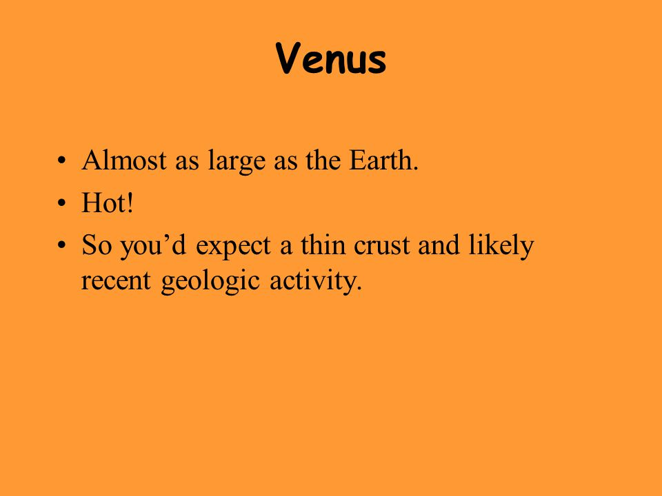 Venus Almost as large as the Earth. Hot!