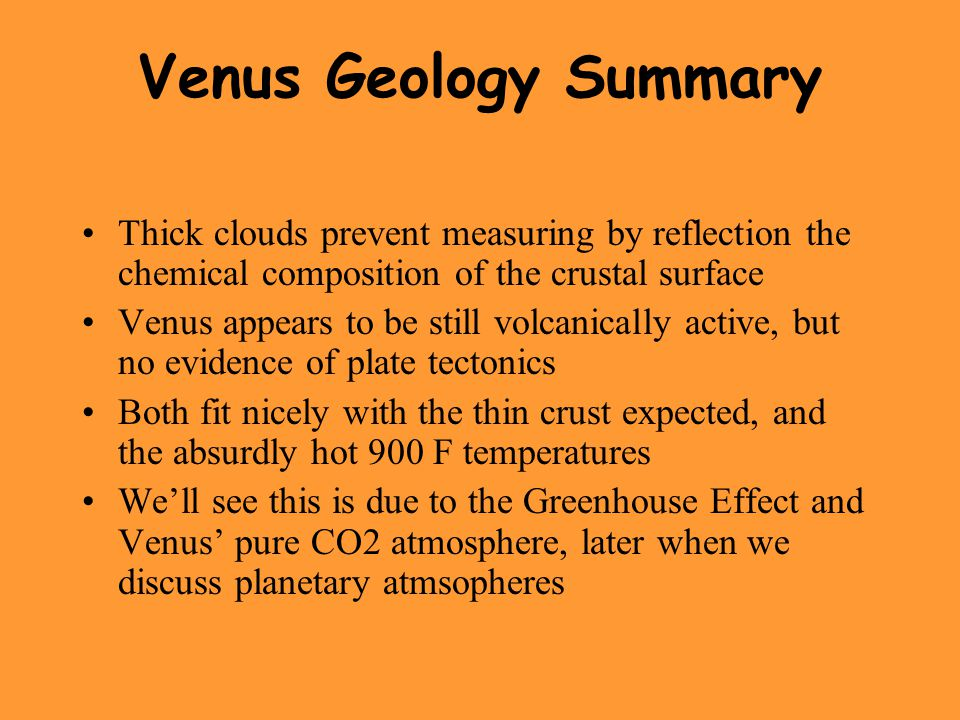 Venus Geology Summary Thick clouds prevent measuring by reflection the chemical composition of the crustal surface.