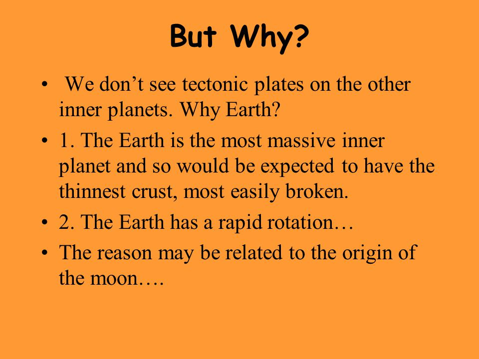 But Why We don't see tectonic plates on the other inner planets. Why Earth