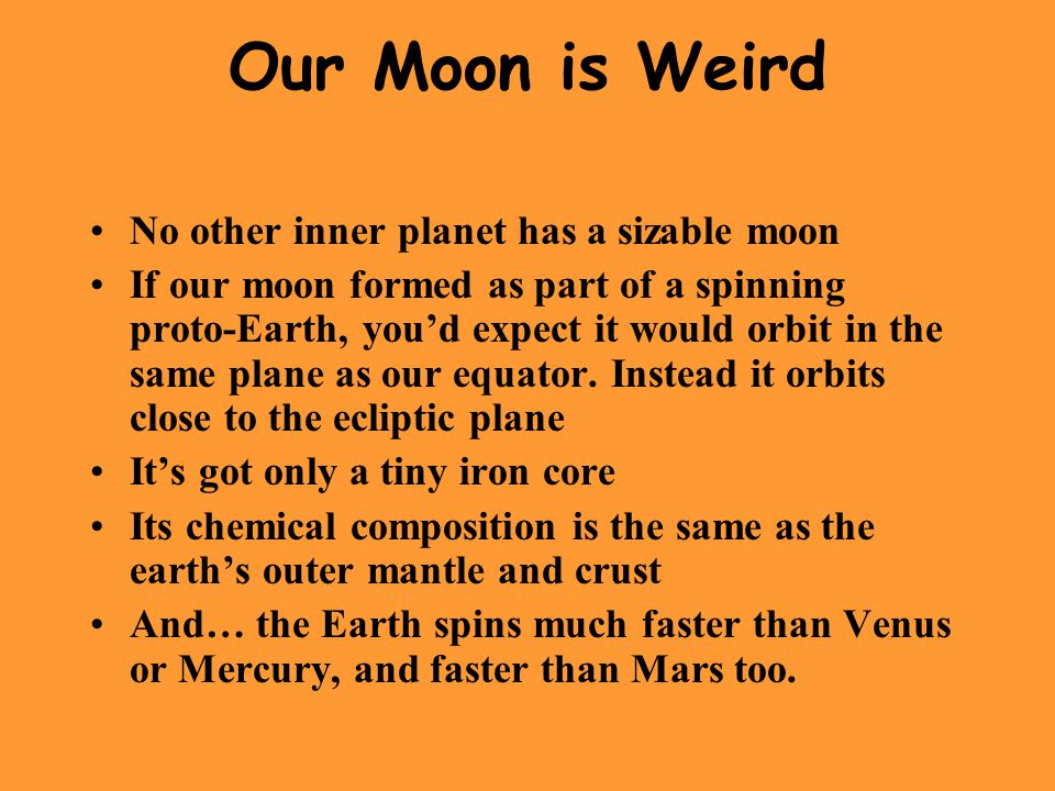 Our Moon is Weird No other inner planet has a sizable moon