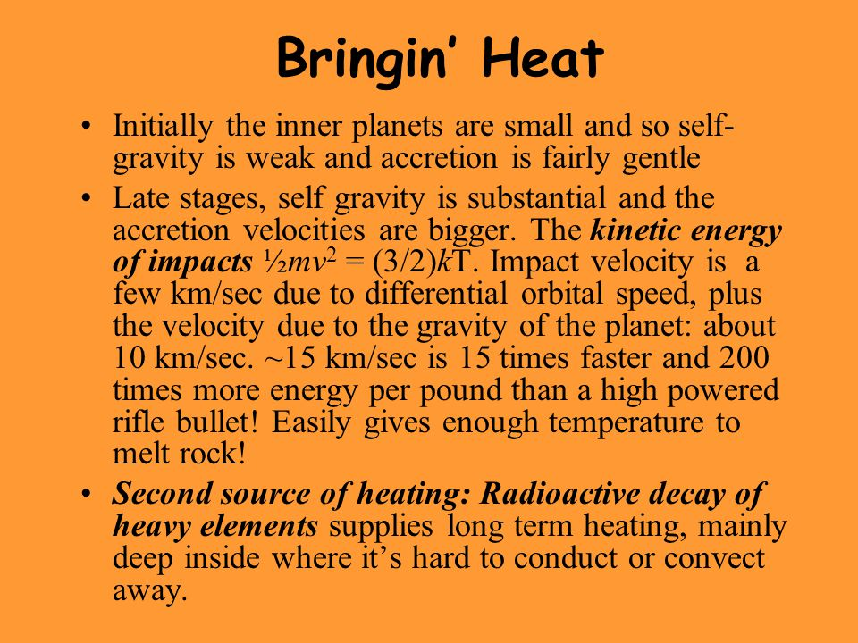 Bringin' Heat Initially the inner planets are small and so self-gravity is weak and accretion is fairly gentle.