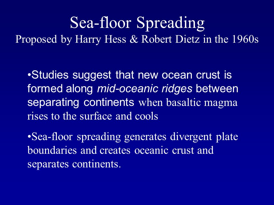 Sea-floor Spreading Proposed by Harry Hess & Robert Dietz in the 1960s