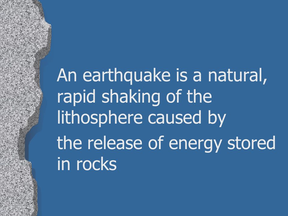 An earthquake is a natural, rapid shaking of the lithosphere caused by