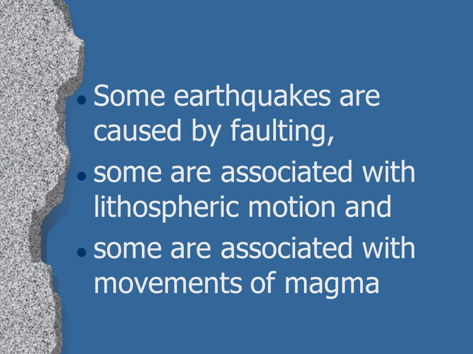Some earthquakes are caused by faulting,