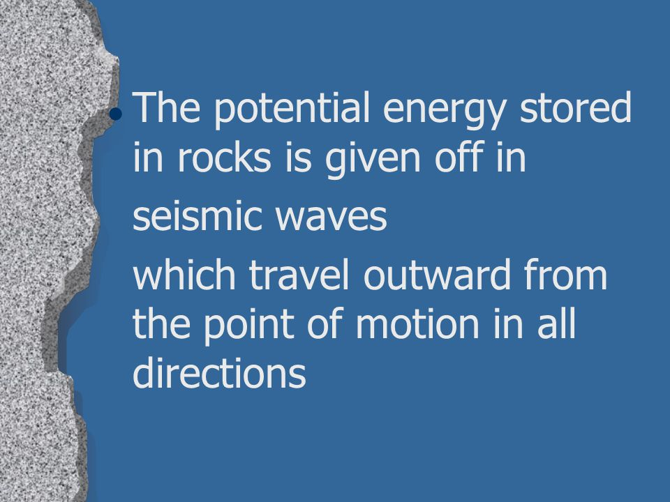 The potential energy stored in rocks is given off in