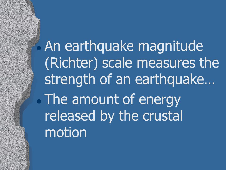 An earthquake magnitude (Richter) scale measures the strength of an earthquake…