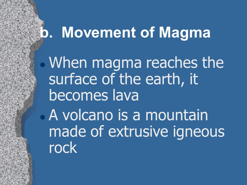 b. Movement of Magma When magma reaches the surface of the earth, it becomes lava.