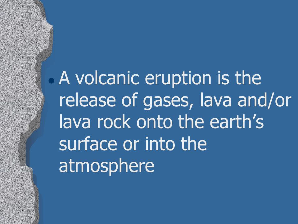 A volcanic eruption is the release of gases, lava and/or lava rock onto the earth's surface or into the atmosphere