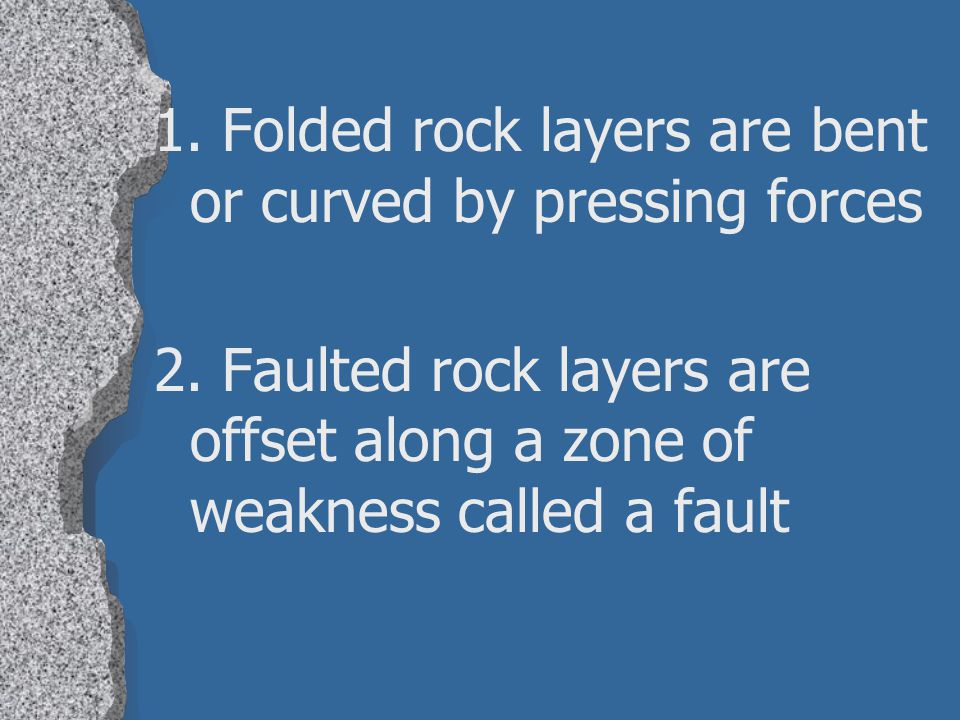 1. Folded rock layers are bent or curved by pressing forces