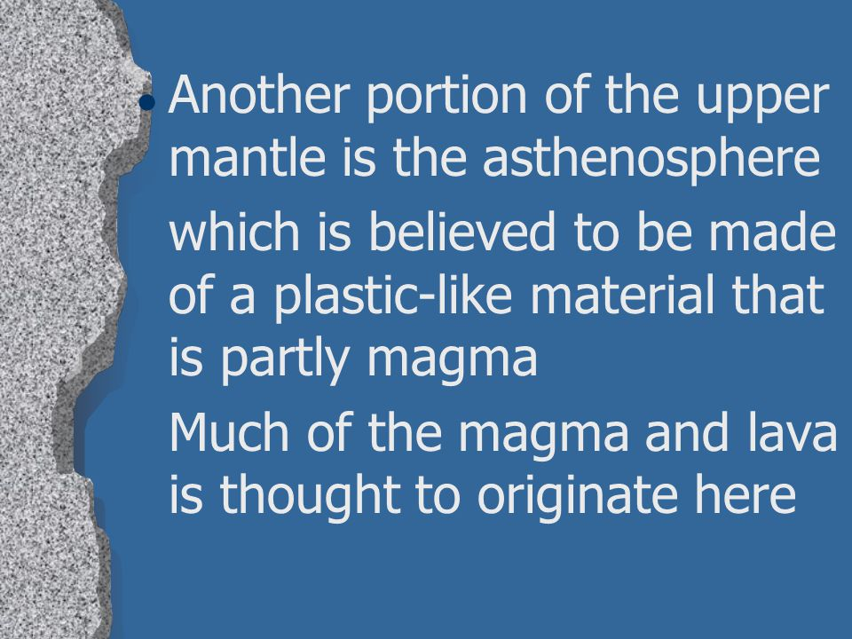 Another portion of the upper mantle is the asthenosphere