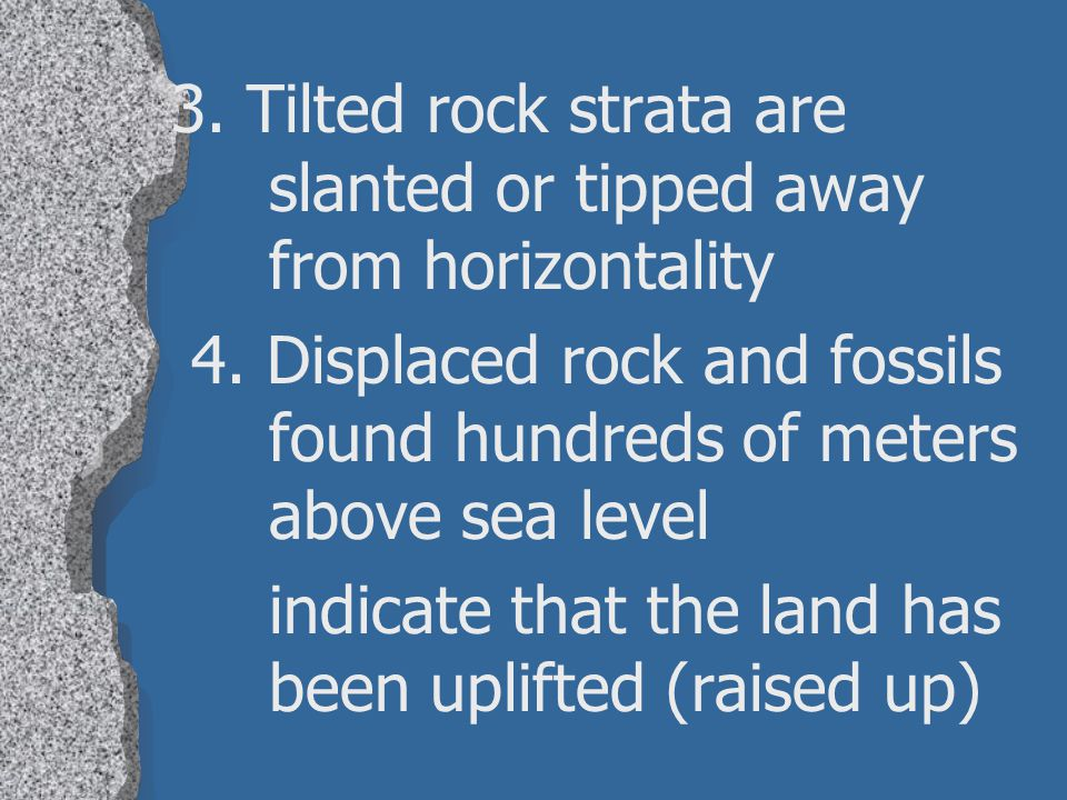 3. Tilted rock strata are slanted or tipped away from horizontality