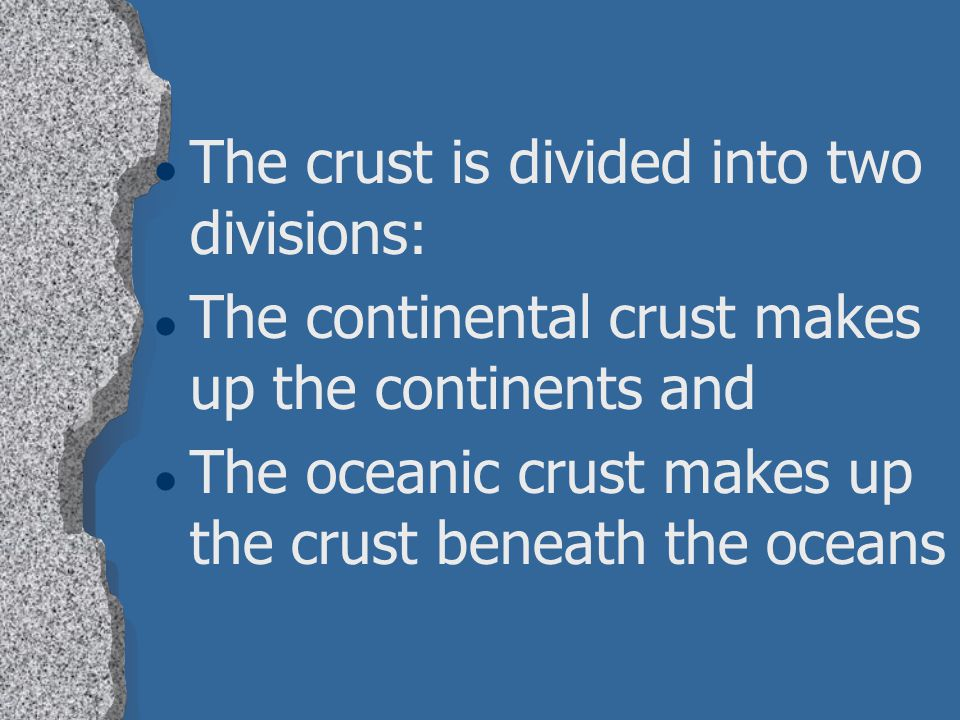The crust is divided into two divisions: