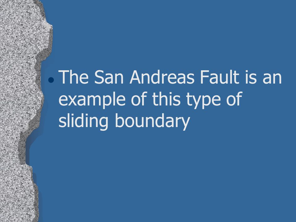 The San Andreas Fault is an example of this type of sliding boundary