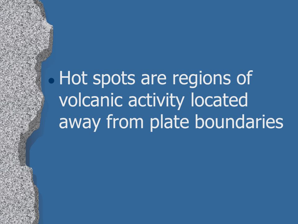 Hot spots are regions of volcanic activity located away from plate boundaries