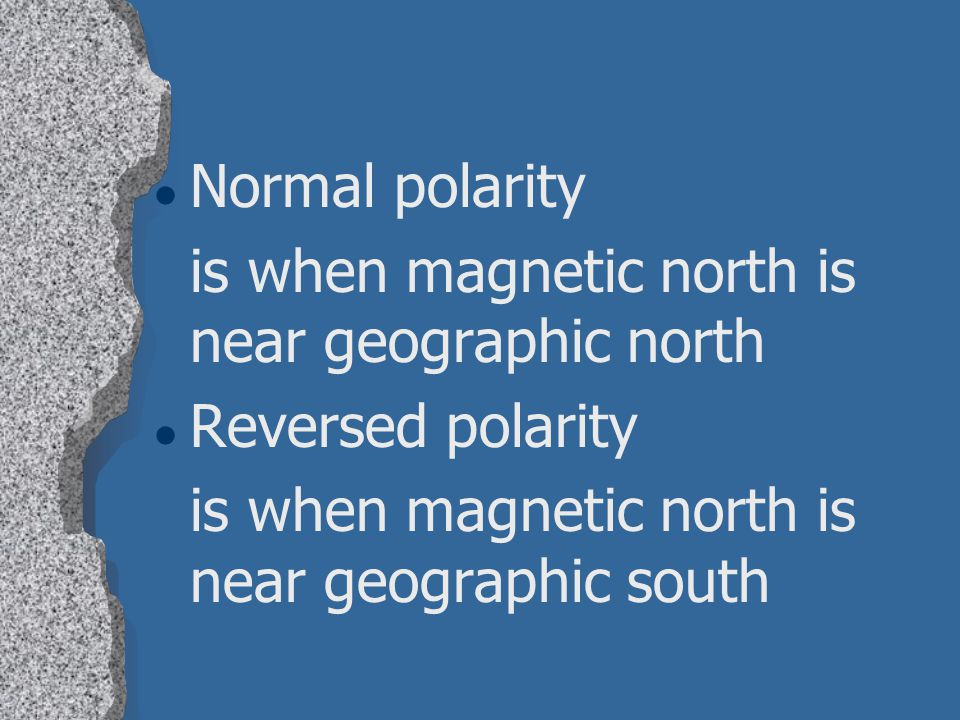 Normal polarity is when magnetic north is near geographic north.