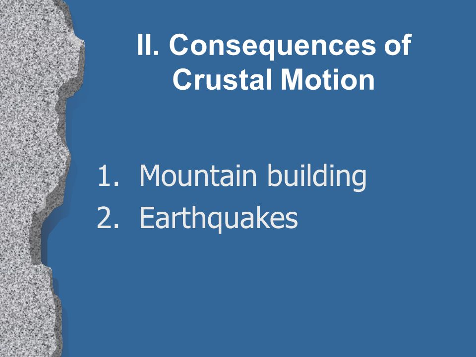 II. Consequences of Crustal Motion