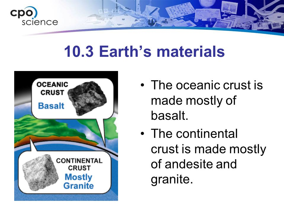 10.3 Earth's materials The oceanic crust is made mostly of basalt.