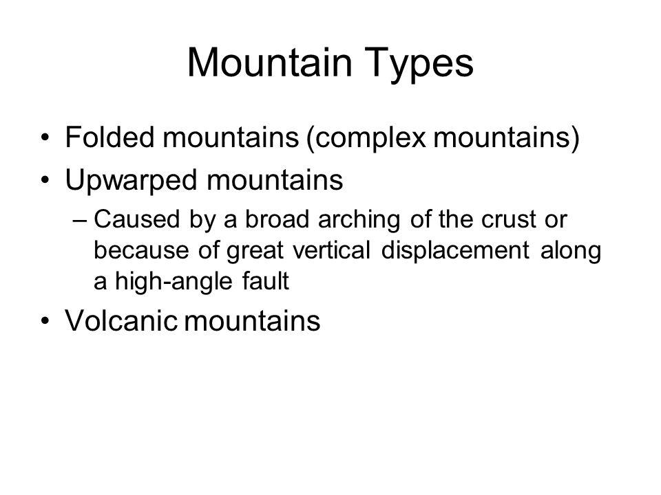 Mountain Types Folded mountains (complex mountains) Upwarped mountains