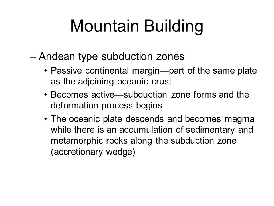Mountain Building Andean type subduction zones