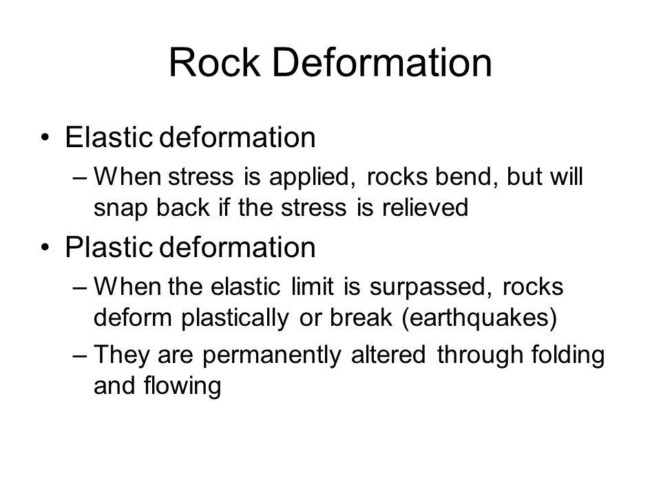 Rock Deformation Elastic deformation Plastic deformation