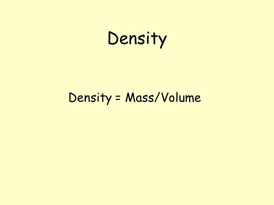 Density Density = Mass/Volume