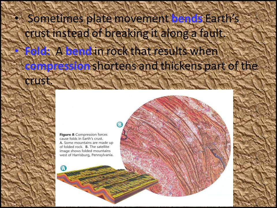 Sometimes plate movement bends Earth's crust instead of breaking it along a fault.