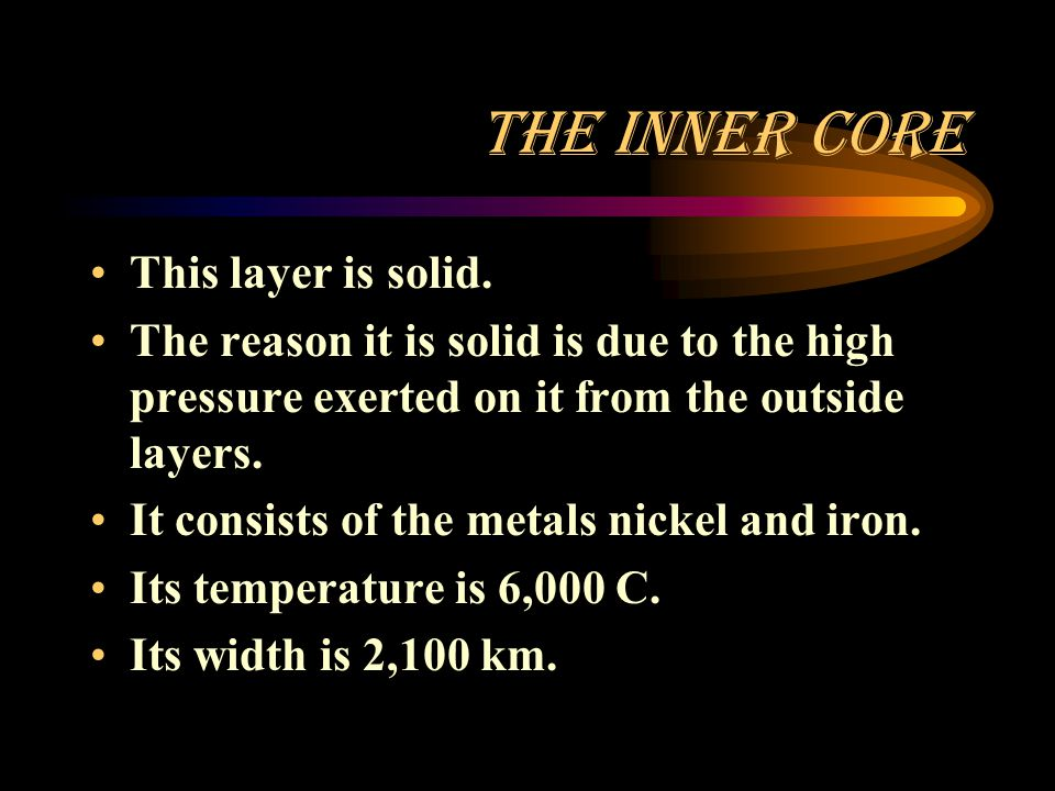 The Inner Core This layer is solid.