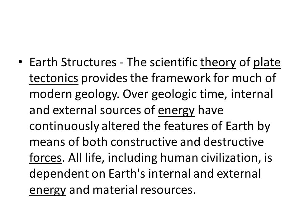 Earth Structures - The scientific theory of plate tectonics provides the framework for much of modern geology.