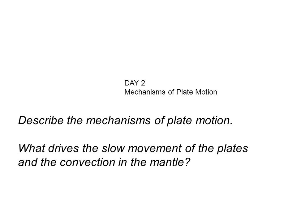Describe the mechanisms of plate motion.