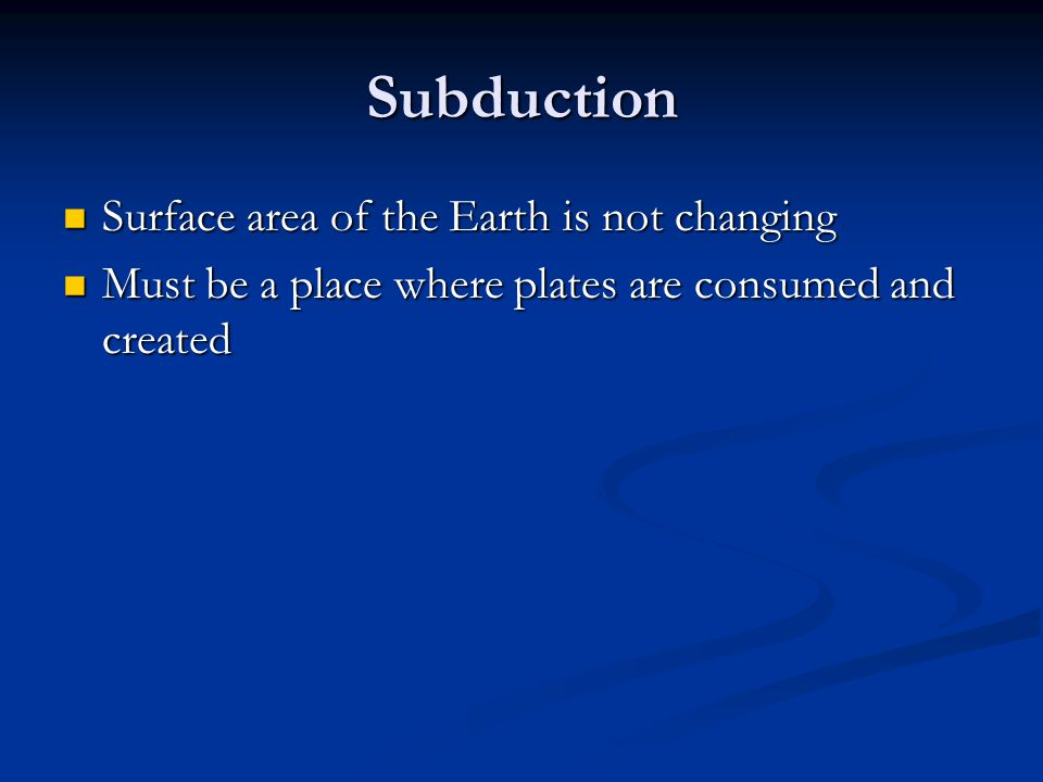 Subduction Surface area of the Earth is not changing
