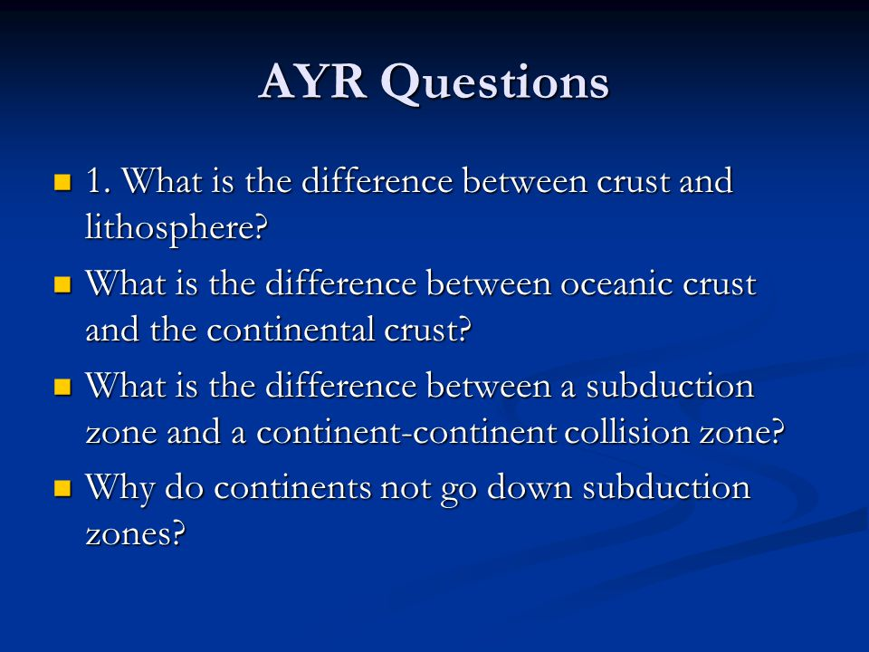AYR Questions 1. What is the difference between crust and lithosphere