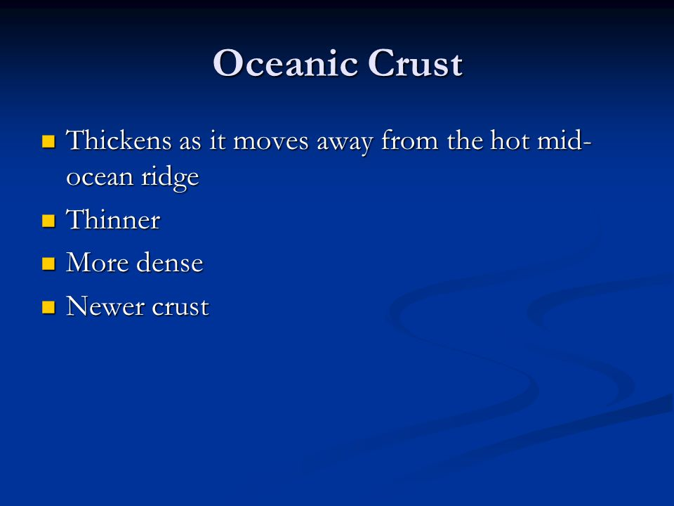 Oceanic Crust Thickens as it moves away from the hot mid-ocean ridge