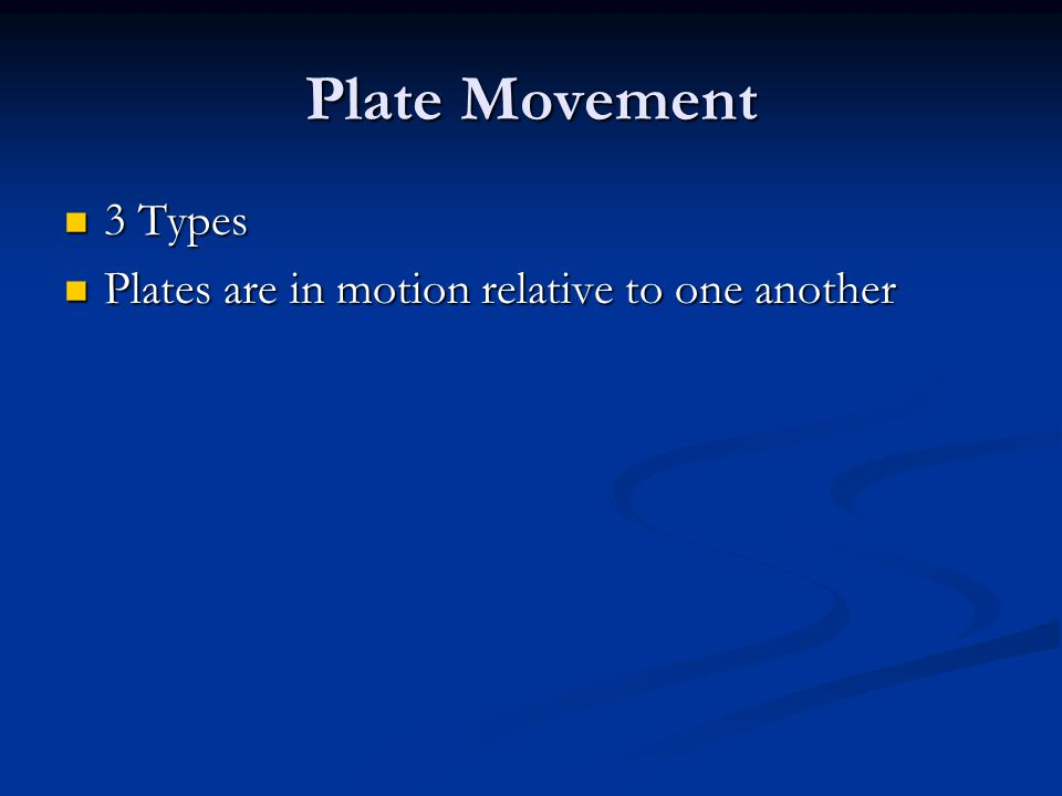 Plate Movement 3 Types Plates are in motion relative to one another