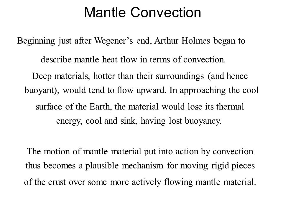 Mantle Convection Beginning just after Wegener's end, Arthur Holmes began to. describe mantle heat flow in terms of convection.