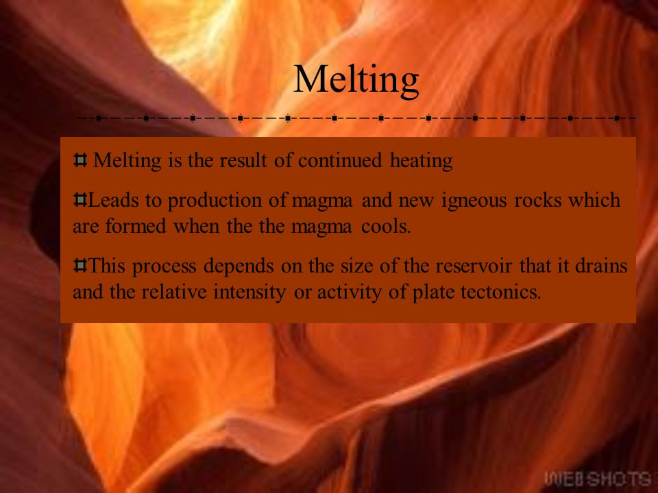 Melting Melting is the result of continued heating