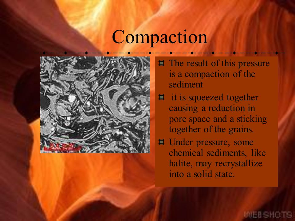 Compaction The result of this pressure is a compaction of the sediment