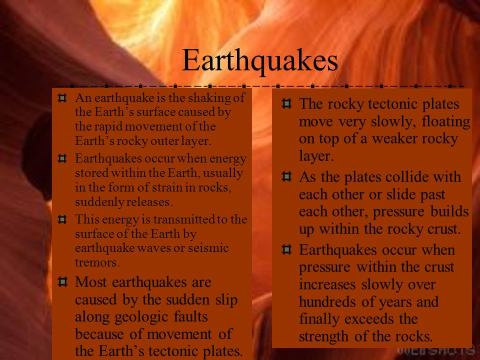 Earthquakes An earthquake is the shaking of the Earth's surface caused by the rapid movement of the Earth's rocky outer layer.