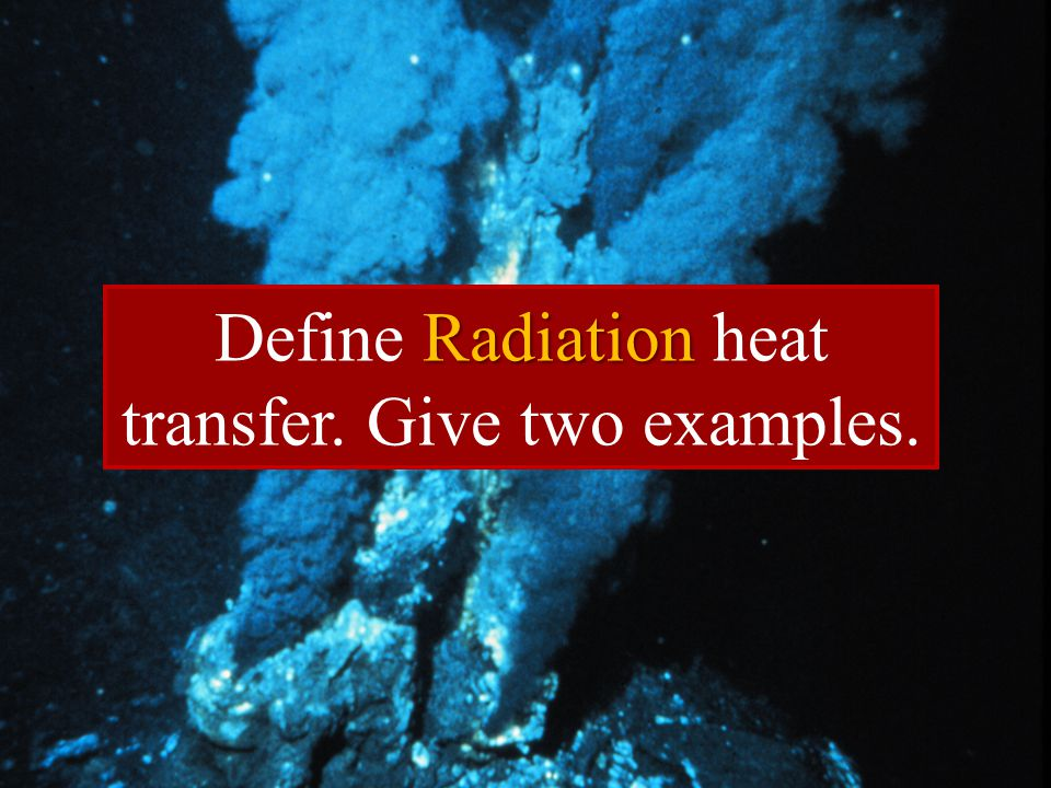 Define Radiation heat transfer. Give two examples.