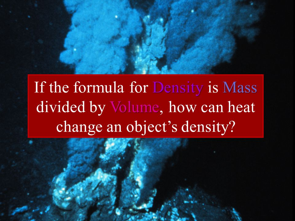 If the formula for Density is Mass divided by Volume, how can heat change an object's density