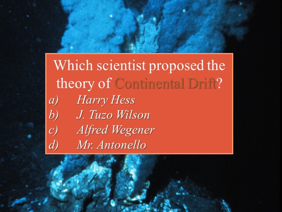 Which scientist proposed the theory of Continental Drift
