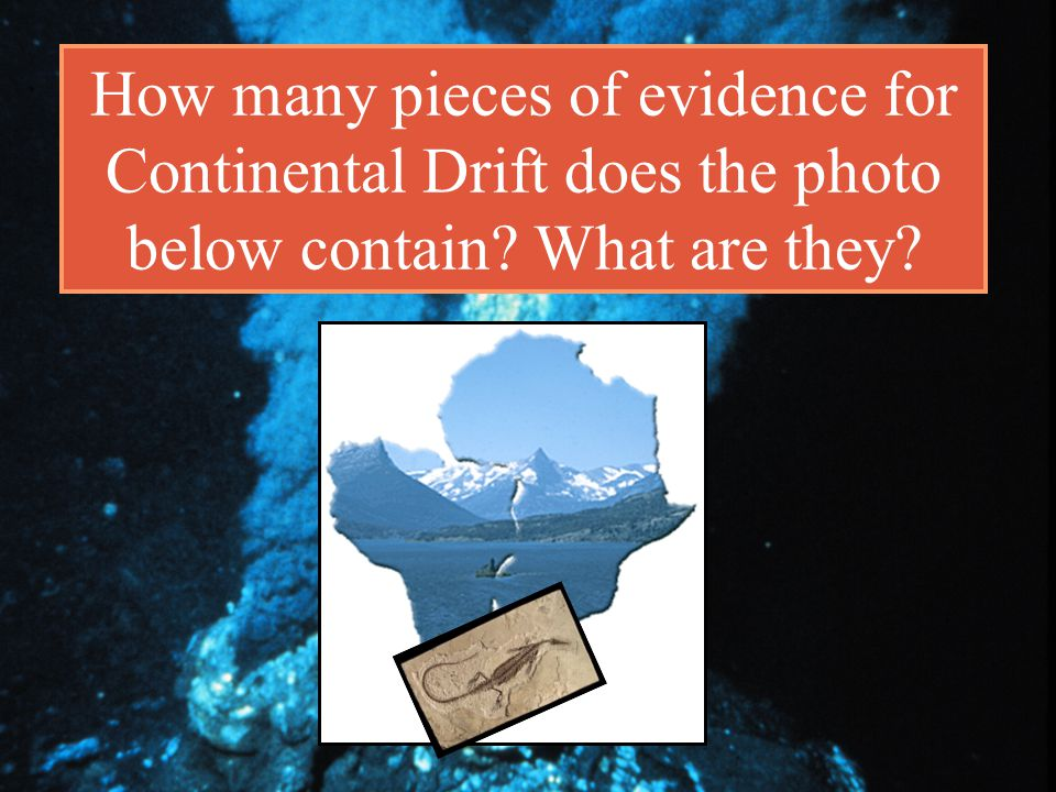 How many pieces of evidence for Continental Drift does the photo below contain What are they
