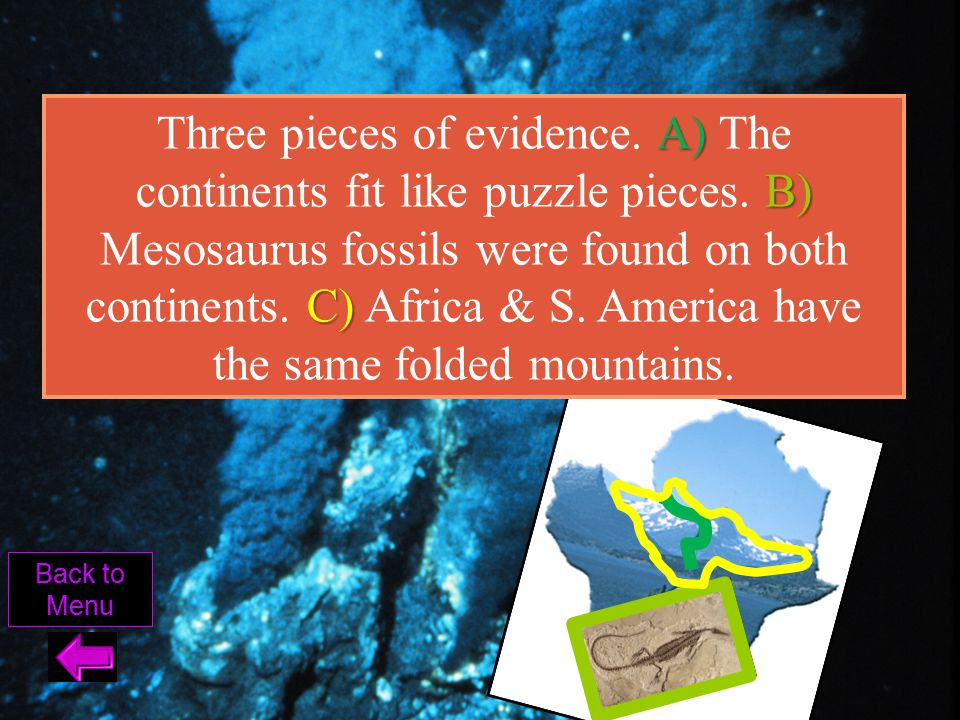 Three pieces of evidence. A) The continents fit like puzzle pieces