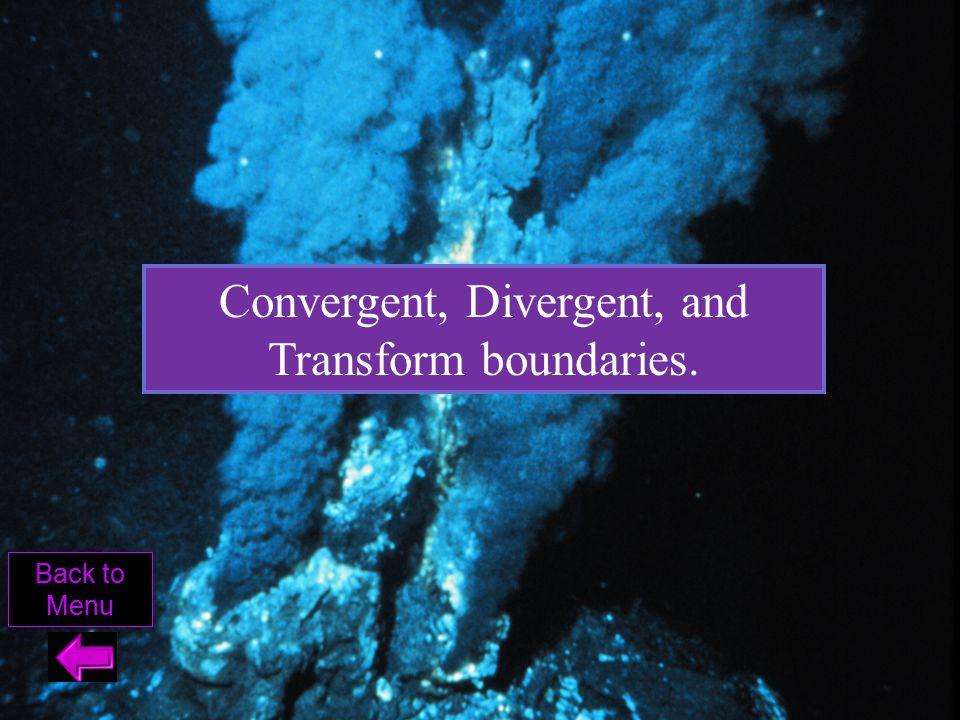 Convergent, Divergent, and Transform boundaries.