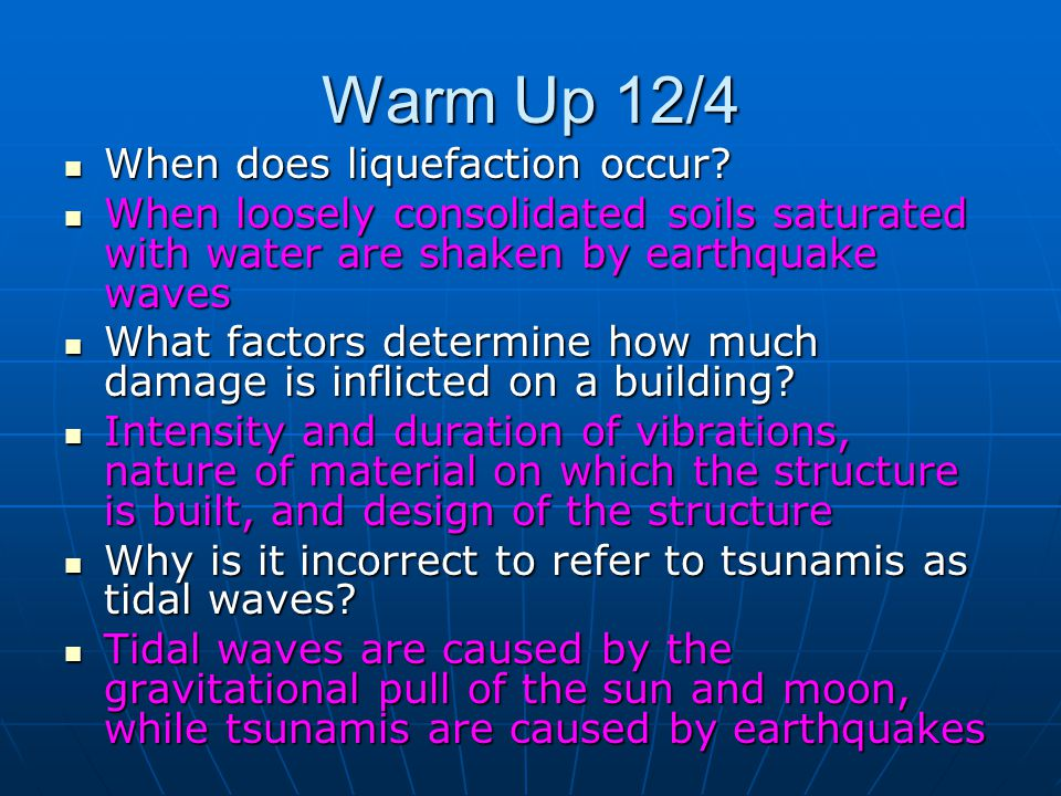 Warm Up 12/4 When does liquefaction occur