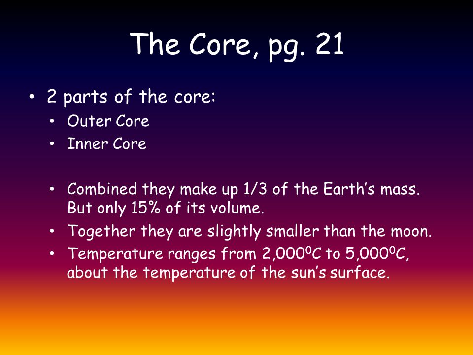 The Core, pg. 21 2 parts of the core: Outer Core Inner Core