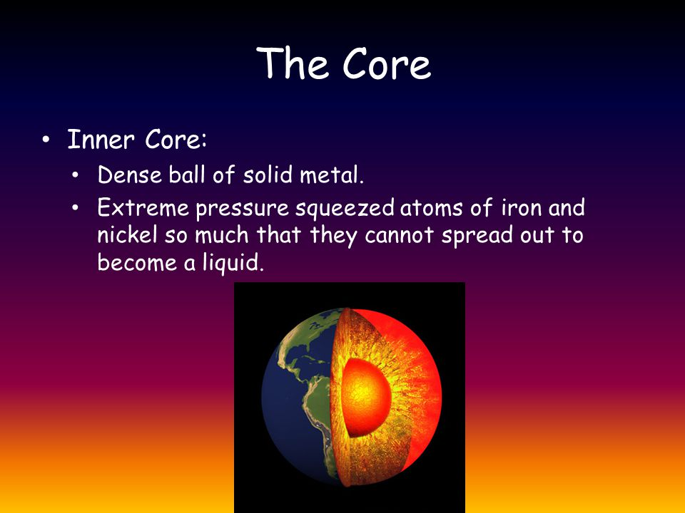 The Core Inner Core: Dense ball of solid metal.