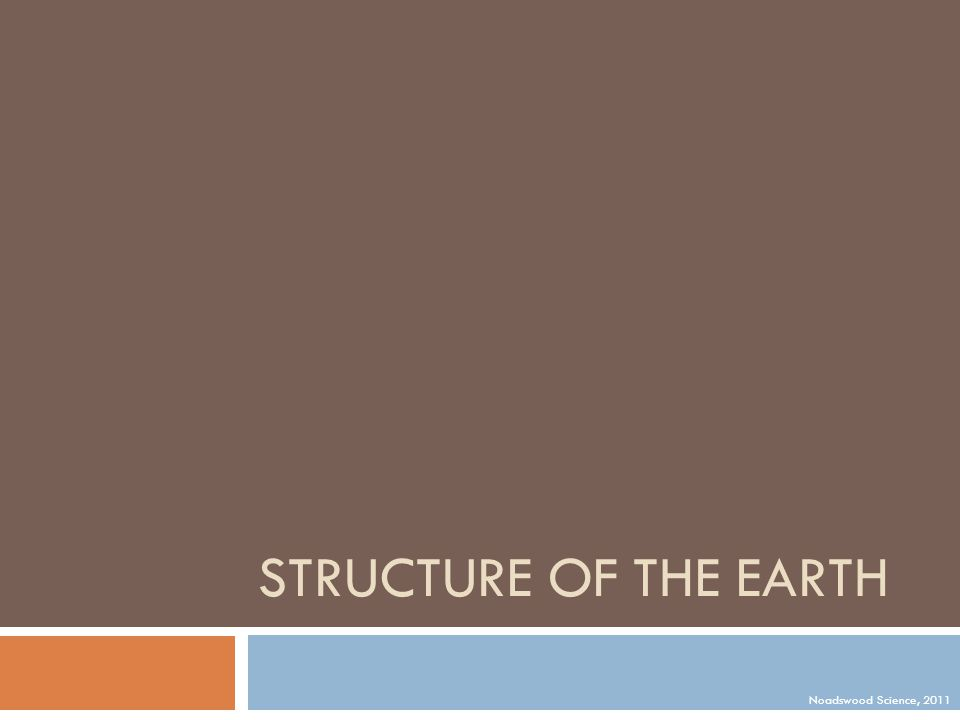 STRUCTURE OF THE EARTH Noadswood Science, 2011