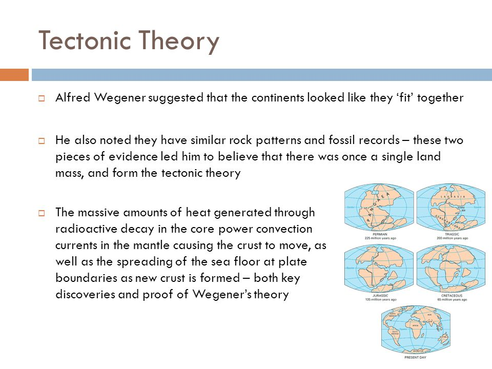 Tectonic Theory Alfred Wegener suggested that the continents looked like they 'fit' together.