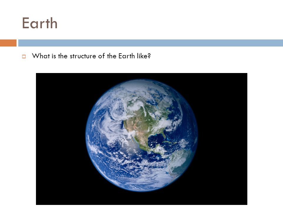 Earth What is the structure of the Earth like
